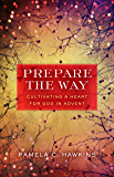 Prepare the Way: Cultivating a Heart for God in Advent