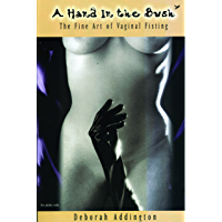 A Hand in the Bush: The Fine Art of Vaginal Fisting (English Edition)