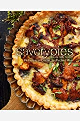 Savory Pies: Enjoy Tasty Savory Pie Recipes for Quiches, Soufflés, and More Kindle Edition