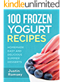100 Frozen Yogurt Recipes: Homemade Easy and Delicious Summer Desserts (Healthy Collection of Ice Frozen Yogurt)