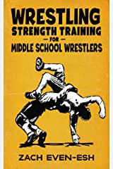 Wrestling Strength Training For Middle School Wrestlers: Results PROVEN Wrestling Strength Workouts to Help Middle School Wrestlers Train Safely & Effectively Kindle Edition