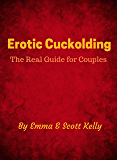 Erotic Cuckolding: The Real Guide for Couples