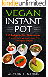 VEGAN Instant Pot: 210 Recipes in two Manuscripts: Vegan Instant Pot & Ketogenic Vegan (Allyson C. Naquin Cookbook)