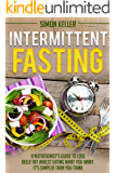 Intermittent Fasting: A Nutritionist's Guide to Lose Belly Fat Whilst Eating What You Want - It's Simpler Than You Think