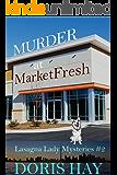 Murder at MarketFresh (Lasagna Lady Mysteries Book 2)