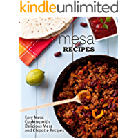 Mesa Recipes: Easy Mesa Cooking with Delicious Mesa and Chipotle Recipes (2nd Edition)