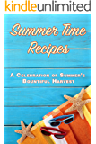 Summer Time Recipes: A Celebration of Summer's Bountiful Harvest