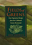 Fields of Greens: New Vegetarian Recipes From The Celebrated Greens Restaurant: A Cookbook