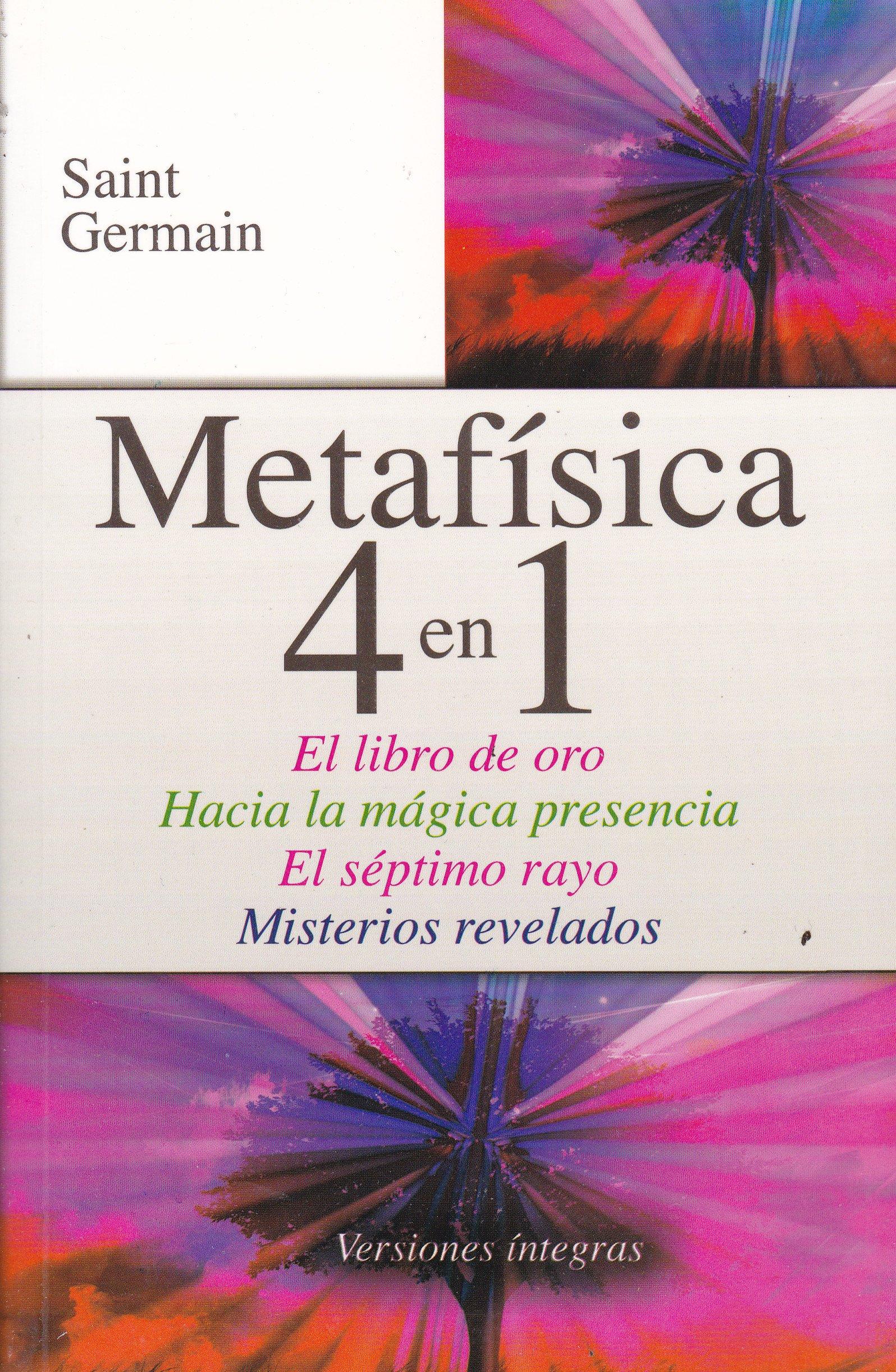 Metafisica 4 En 1 El Libro De Oro Hacia La Magica Presencia El Septimo Rayo Misterios Revelados Spanish Edition Saint Germain 9786071415097 Books