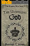 The Unwilling God (The Eternal War Book 3)