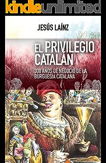 El privilegio catalán: 300 años de negocio de la burguesía catalana (Nuevo Ensayo nº