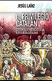 El privilegio catalán: 300 años de negocio de la burguesía catalana (Nuevo Ensayo nº 29)