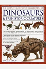 The Complete Illustrated Encyclopedia of Dinosaurs & Prehistoric Creatures: The Ultimate Illustrated Reference Guide to 1000 Dinosaurs and Prehistoric ... Commissioned Artworks, Maps and Photographs Paperback