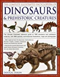 The Complete Illustrated Encyclopedia of Dinosaurs & Prehistoric Creatures: The Ultimate Illustrated Reference Guide to…
