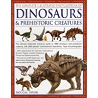 Complete Illustrated Encyclopedia of Dinosaurs & Prehistoric Creatures: The Ultimate Illustrated Reference Guide to 1000 Dinosaurs and Prehistoric ... Commissioned Artworks, Maps and Photographs