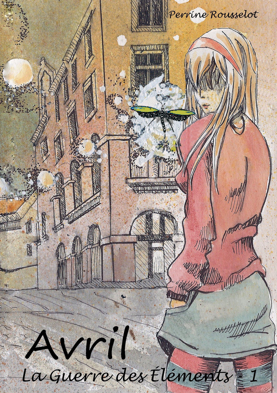 Avril : La Guerre des Eléments, Tome 1 Broché – 6 février 2014 Perrine Rousselot Kitsunegari Editions 2954787937 Jeunesse