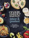 Tasty: Latest and Greatest: Everything you want to cook right now - The official cookbook from Buzzfeed's Tasty and Proper Tasty