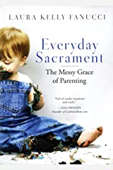 Everyday Sacrament: The Messy Grace of Parenting Kindle Edition