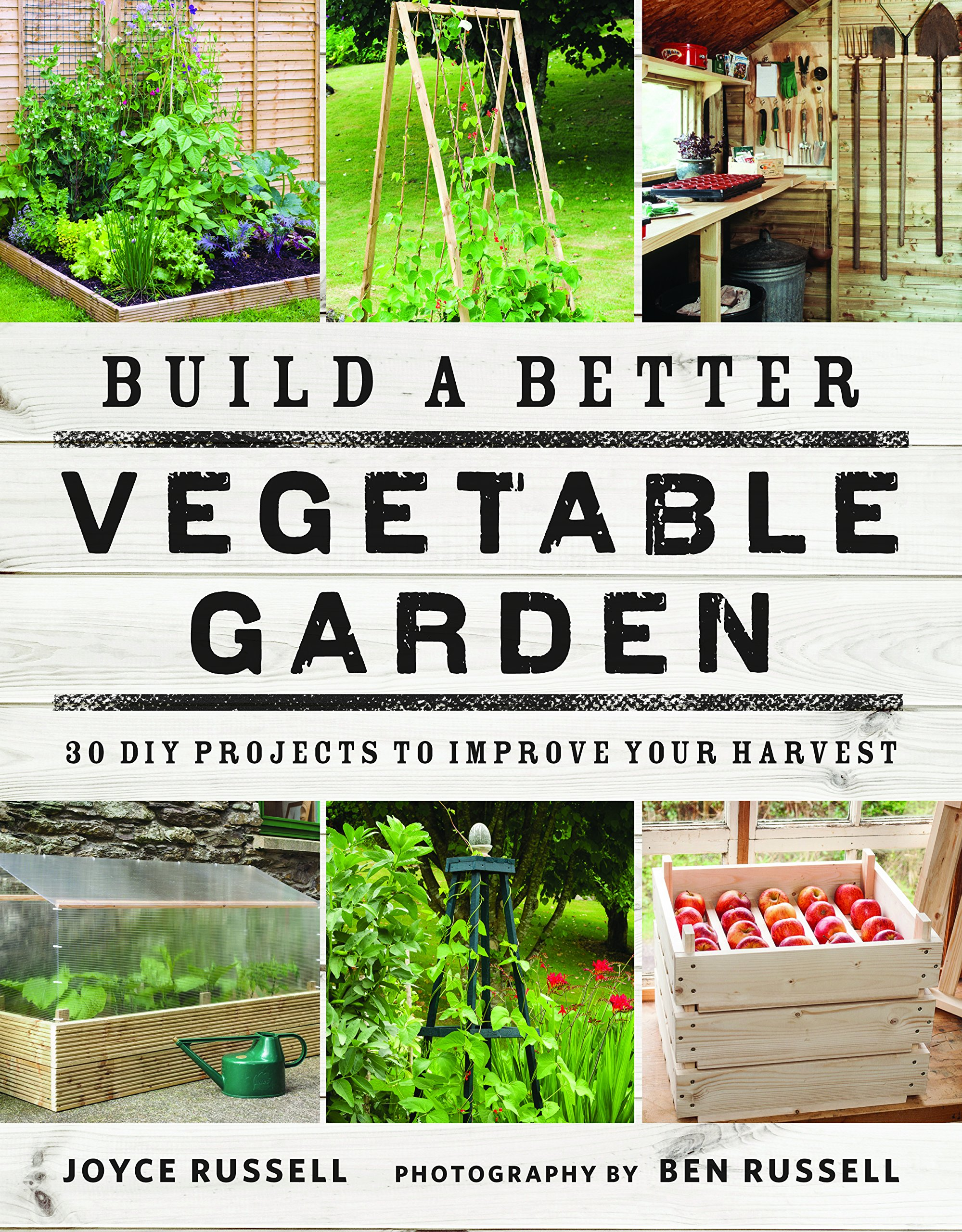 Build A Better Vegetable Garden 30 DIY Projects To Improve Your Harvest Joyce Russell Ben 9780711238428 Amazon Books