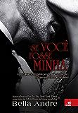 Se você fosse Minha: Quanto mais ele procurava por ela, mais ela dizia que não... Até que negar tornou-se impossível (Bella Andre Livro 5)