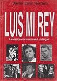 Luis Mi Rey/Luis, My King: LA Apasionante Historia De Luis Miguel/the Exciting Life of Luis Miguel