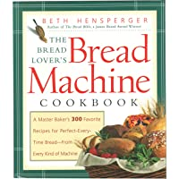 Bread Lover's Bread Machine Cookbook: A Master Baker's 300 Favorite Recipes