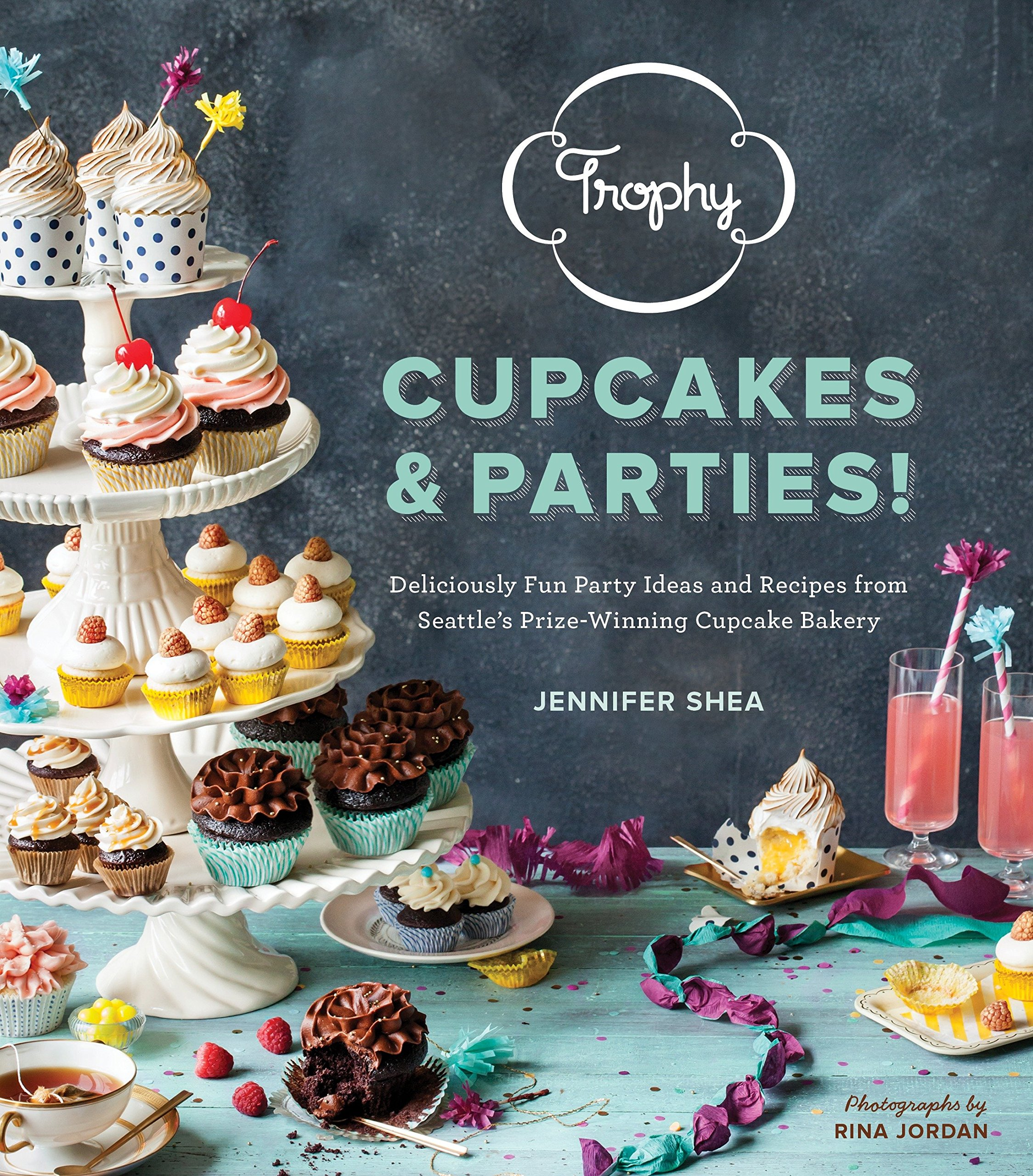 Trophy Cupcakes & Parties!: Deliciously Fun Party Ideas and Recipes from Seattle's Prize-Winning Cupcake Bakery by Brand: Sasquatch Books