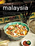 The Food of Malaysia: 62 Easy-to-follow and Delicious Recipes from the Crossroads of Asia
