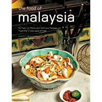 Food of Malaysia: 62 Easy-to-Follow and Delicious Recipes from the Crossroads of Asia