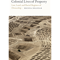 Colonial Lives of Property: Law, Land, and Racial Regimes of Ownership (Global and Insurgent Legalities) (English…