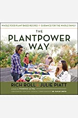 The Plantpower Way: Whole Food Plant-Based Recipes and Guidance for The Whole Family Hardcover