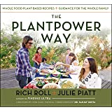 The Plantpower Way: Whole Food Plant-Based Recipes and Guidance for The Whole Family: A Cookbook