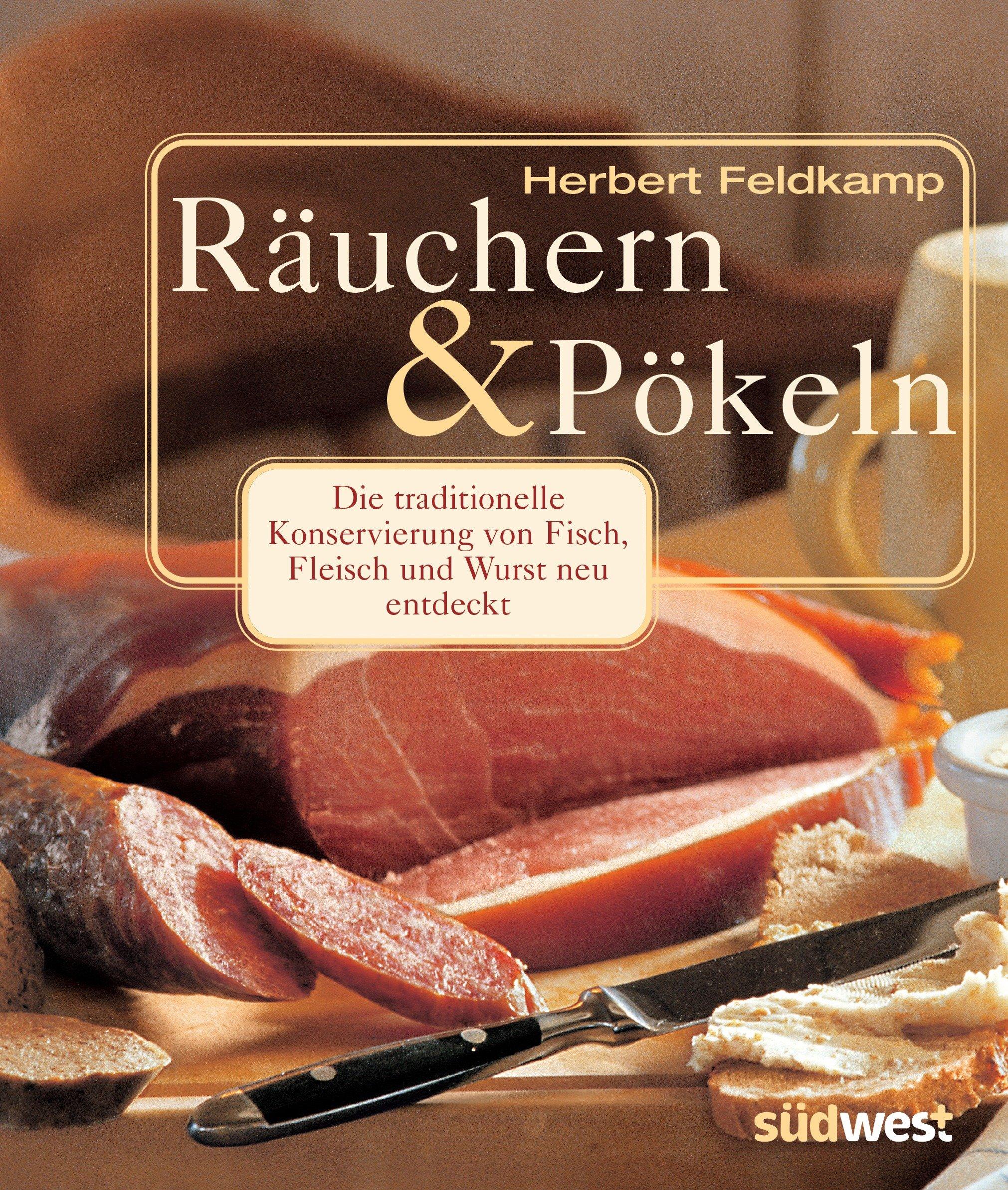 Räuchern und Pökeln: Die traditionelle Konservierung von Fisch, Fleisch und Wurst neu entdecktRezepte für Räucherwaren nach Ihrem persönlichen Geschmack schonend vielseitig würzig