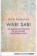 Wabi-Sabi: Die japanische Weisheit für ein perfekt unperfektes Leben (German Edition) Kindle Edition