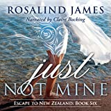 Just Not Mine: Escape to New Zealand, Book 6
