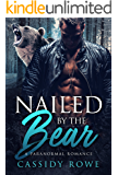 Nailed By The Bear, A Billionaire Romance