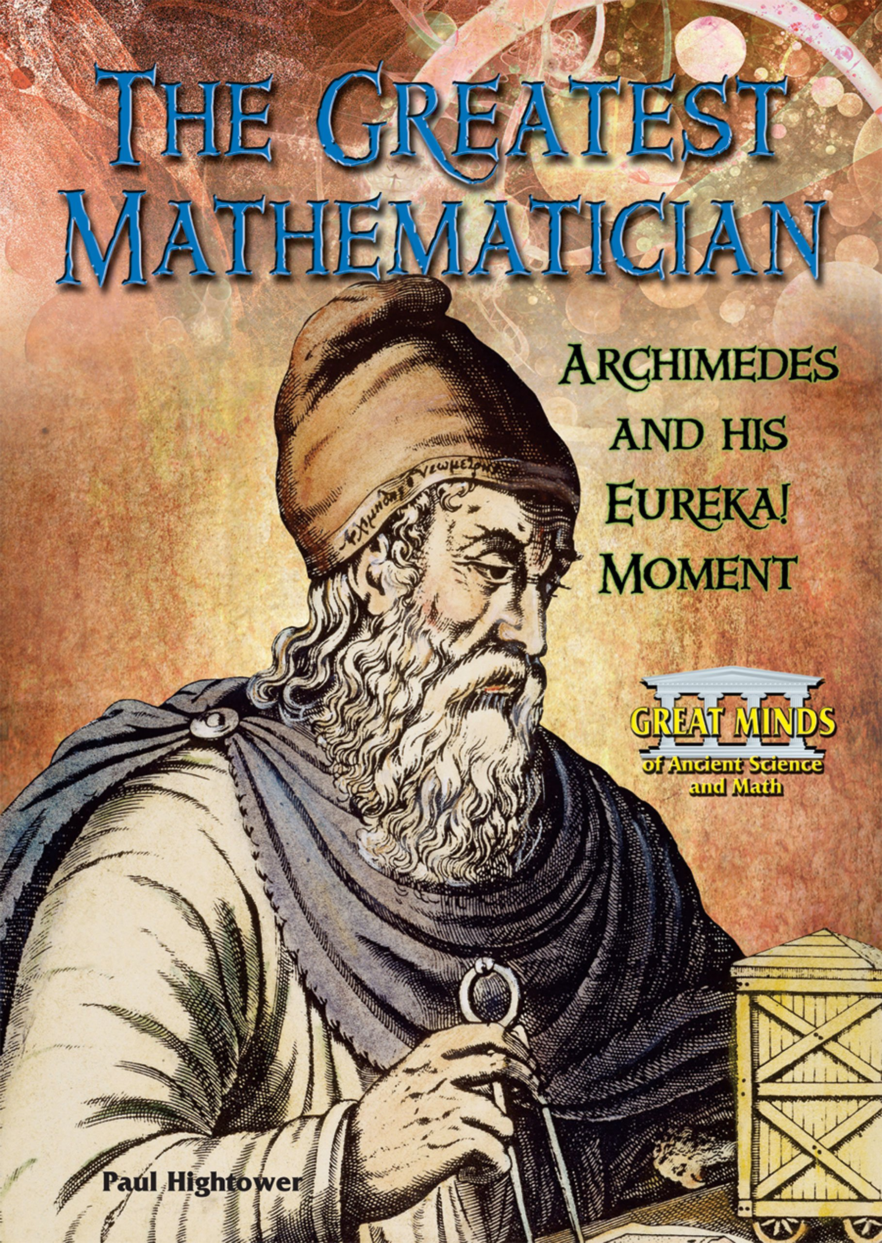 The Greatest Mathematician: Archimedes and His Eureka! Moment ...