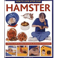 How to Look After Your Hamster: A Practical Guide to Caring for Your Pet, In Step-by-Step...