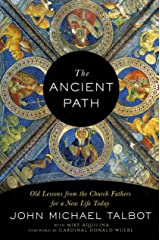The Ancient Path: Old Lessons from the Church Fathers for a New Life Today Kindle Edition