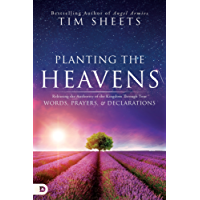 Planting the Heavens: Releasing the Authority of the Kingdom Through Your Words, Prayers, and Declarations
