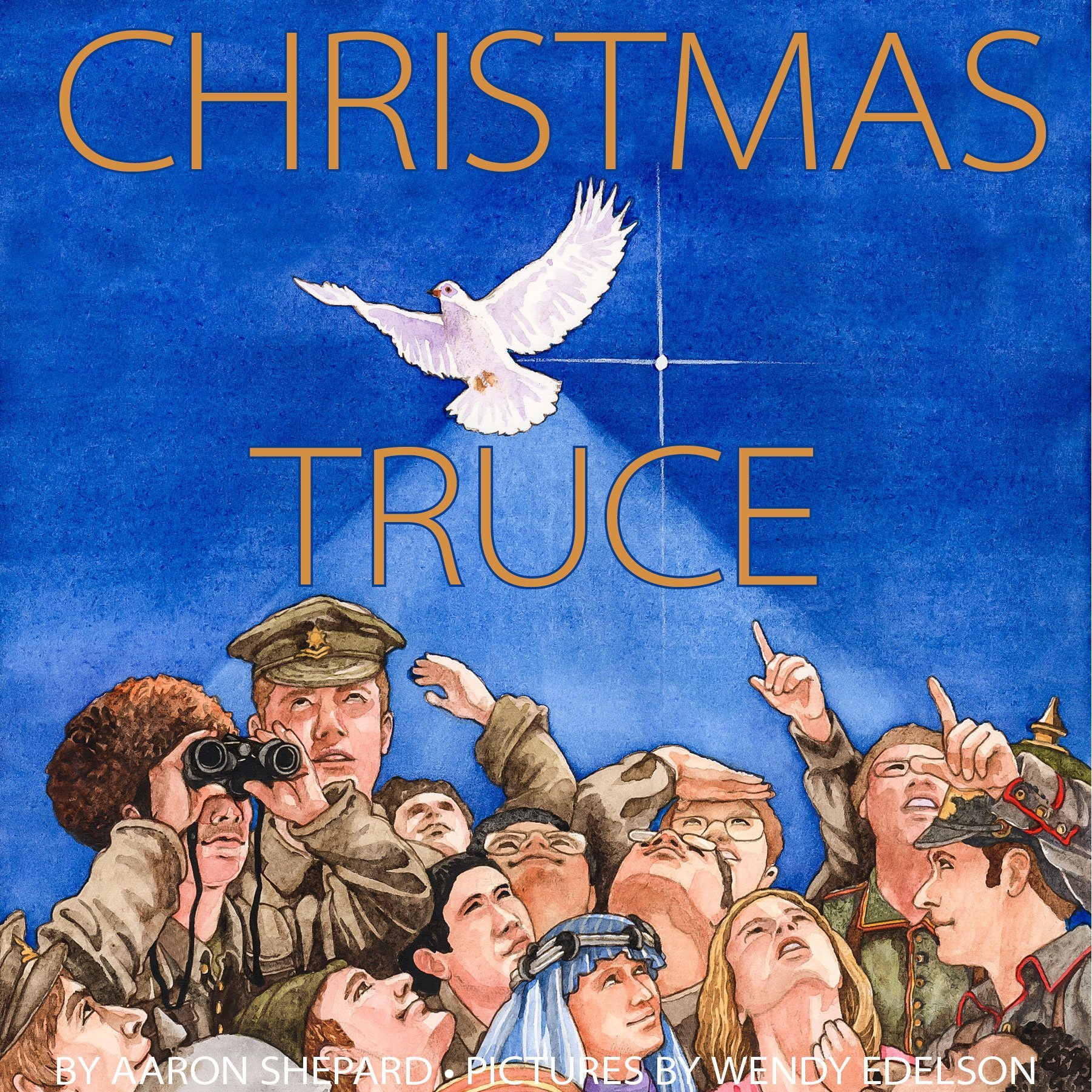 Christmas Truce: A True Story of World War 1: Aaron Shepard, Wendy ...
