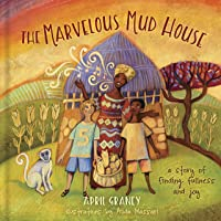 The Marvelous Mud House: A Story of Finding Fullness and Joy