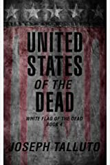 United States of the Dead (White Flag of the Dead Book 4) Kindle Edition