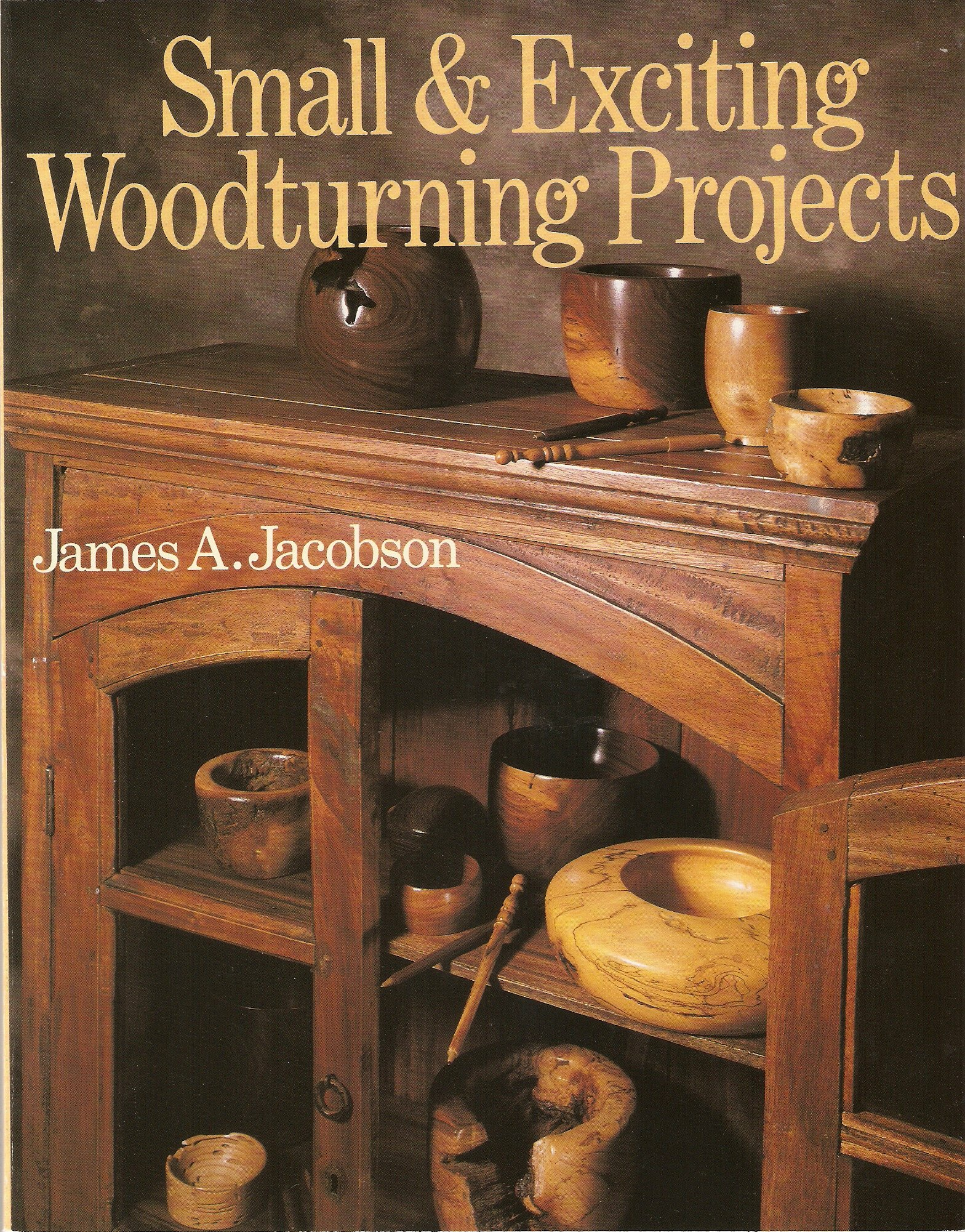 Small Exciting Woodturning Projects James A Jacobson