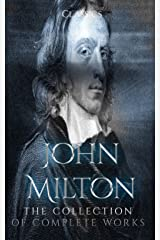 John Milton: The Collection of Complete Works (Annotated): Collection Includes Paradise Lost, Paradise Regained, The Poetical Works of John Milton, Milton's Comus, Areopagitica And More Kindle Edition