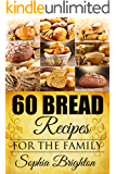 60 Bread Recipes: For The Family (Recipes For Bread,Curry Recipe,French Bread Recipe,Gravy Recipe) (English Edition)