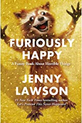 Furiously Happy: A Funny Book About Horrible Things Kindle Edition