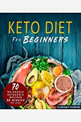 Keto Diet For Beginners: 70 No Hassle Ketogenic Diet in 30 Minutes or Less (Bonus: 28-Day Meal Plan To Help You Lose Weight. Start Today Cooking Made Easy Recipes) Kindle Edition