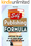 Self Publishing Formula: Everything You Need to Go from Writer to Best-selling Author