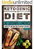 Ketogenic Diet: 30 Luscious Lunch Recipes: 30 Days of Lunches + FREE GIFT! (Ketogenic Cookbook, High Fat Low Carb, Keto Diet, Weight Loss, Epilepsy, Diabetes)